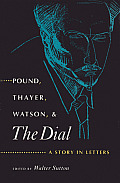 Pound, Thayer, Watson, and the Dial: A Story in Letters