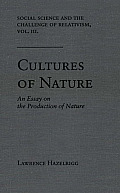 Social Science & the Challenge of Relativism Vol. III: Cultures of Nature, an Essay on the Production of Nature