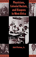 Physicians, Colonial Racism, and Diaspora in West Africa