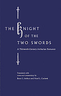 The Knight of the Two Swords: A Thirteenth-Century Arthurian Romance