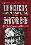 Beechers, Stowes, & Yankee Strangers : The Transformation Of Florida (99 Edition) by Jr. John T. Foster