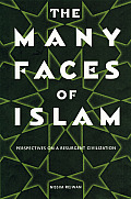 The Many Faces of Islam: Perspectives on a Resurgent Civilization