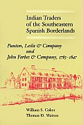 Indian Traders of the Southeastern Spanish Borderlands: Panton, Leslie & Company and John Forbes & Company, 1783-1847