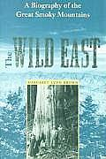 Wild East A Biography of the Great Smoky Mountains