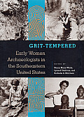 Grit-Tempered: Early Women Archaeologists in the Southeastern United States