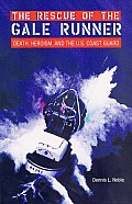 Rescue of the Gale Runner Death Heroism & the U S Coast Guard