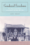 Gendered Freedoms: Race, Rights, and the Politics of Household in the Delta, 1861-1875