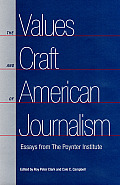 The Values and Craft of American Journalism: Essays from the Poynter Institute