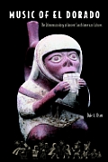 Music of El Dorado: The Ethnomusicology of Ancient South American Cultures
