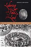 Laboring In The Fields Of The Lord Spanish Missions & Southeastern Indians