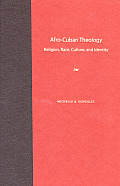 Afro-Cuban Theology: Religion, Race, Culture, and Identity