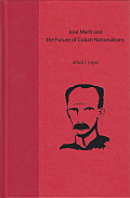 Jose Marti and the Future of Cuban Nationalisms