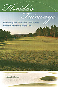 Florida's Fairways: 60 Alluring and Affordable Golf Courses from the Panhandle to the Keys