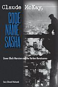 Claude McKay, Code Name Sasha: Queer Black Marxism and the Harlem Renaissance