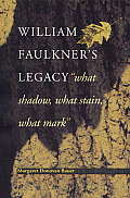 William Faulkner's Legacy: What Shadow, What Stain, What Mark