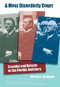 A Most Disorderly Court: Scandal & Reform In The Florida Judiciary (Florida History & Culture) by Martin A. Dyckman
