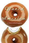 Glazed America A Social History Of The D