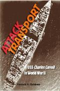 Attack Transport: USS Charles Carroll In World War II (New Perspectives On Maritime History & Nautical... by Kenneth H. Goldman