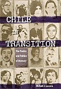 Chile In Transition: The Poetics & Politics Of Memory by Michael J. Lazzara
