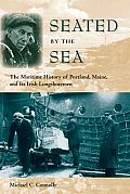 Seated by the Sea: The Maritime History of Portland, Maine, and Its Irish Longshoremen (Working in the Americas) Cover
