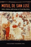 Motul de San Jose: Politics, History, and Economy in a Classic Maya Polity (Maya Studies) Cover