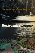 Backcountry Lawman: True Stories From A Florida Game Warden (Florida History & Culture) by Bob H Lee