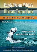 Randy Wayne White's Ultimate Tarpon Book: The Birth of Big Game Fishing