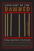 Consent of the Damned: Ordinary Argentinians in the Dirty War