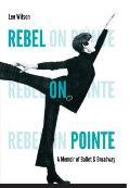 Rebel on Pointe: A Memoir of...