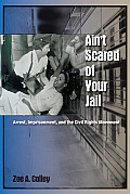 Ain't Scared of Your Jail: Arrest, Imprisonment, and the Civil Rights Movement (New Perspectives on the History of the South)