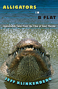 Alligators In B-Flat: Improbable Tales From The Files Of Real Florida (Florida History & Culture) by Jeff Klinkenberg