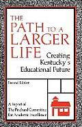 The Path to a Larger Life: Creating Kentucky's Educational Future