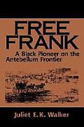 Free Frank: A Black Pioneer on the Antebellum Frontier a Black Pioneer on the Antebellum Frontier
