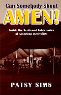 Can Somebody Shout Amen! Inside the Tents and Tabernacles of American Revivalists