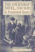 The Courtship Novel, 1740-1820: A Feminized Genre
