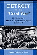 Detroit and the -Good War-: The World War II Letters of Mayor Edward Jeffries and Friends