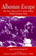 Albanian Escape The True Story of US Army Nurses Behind Enemy Lines