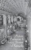 Actors, Audiences, Hist Theaters/KY