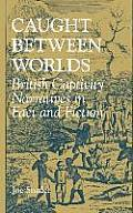 Caught Between Worlds: British Captivity Narratives in Fact and Fiction