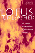 The Lotus Unleashed: The Buddhist Peace Movement in South Vietnam, 1964-1966