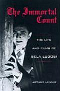 Immortal Count The Life & Films of Bela Lugosi
