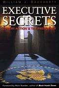 Executive Secrets Covert Action & The Pr