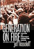 Generation on Fire Voices of Protest from the 1960s an Oral History