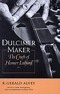 Dulcimer Maker: The Craft of Homer Ledford