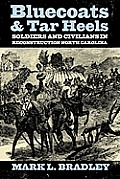 Bluecoats & Tar Heels: Soldiers & Civilians In Reconstruction North Carolina (New Directions In... by Mark L. Bradley