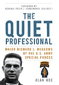 The Quiet Professional: Major Richard J. Meadows of the U.S. Army Special Forces (American Warriors) Cover