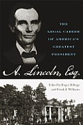 Abraham Lincoln, Esq.: The Legal Career Of America's Greatest President by Roger Billings (edt)