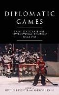 Diplomatic Games: Sport, Statecraft, and International Relations Since 1945