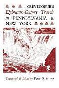 Cr?vecoeur's Eighteenth-Century Travels in Pennsylvania and New York