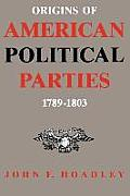 Origins of American Political Parties: 1789--1803